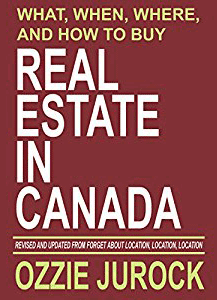 What, When, Where, and How to Buy Real Estate in Canada - by Ozzie Jurock